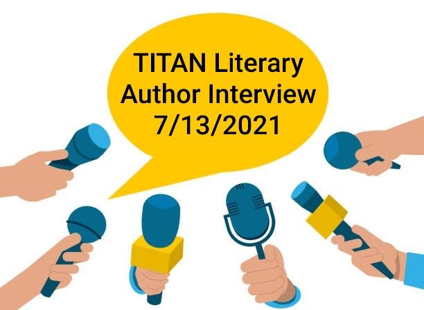 TITAN Literary Author Interview 7/13/2021